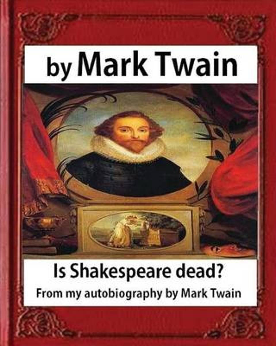 Is Shakespeare Dead? from My Autobiography by Mark Twain