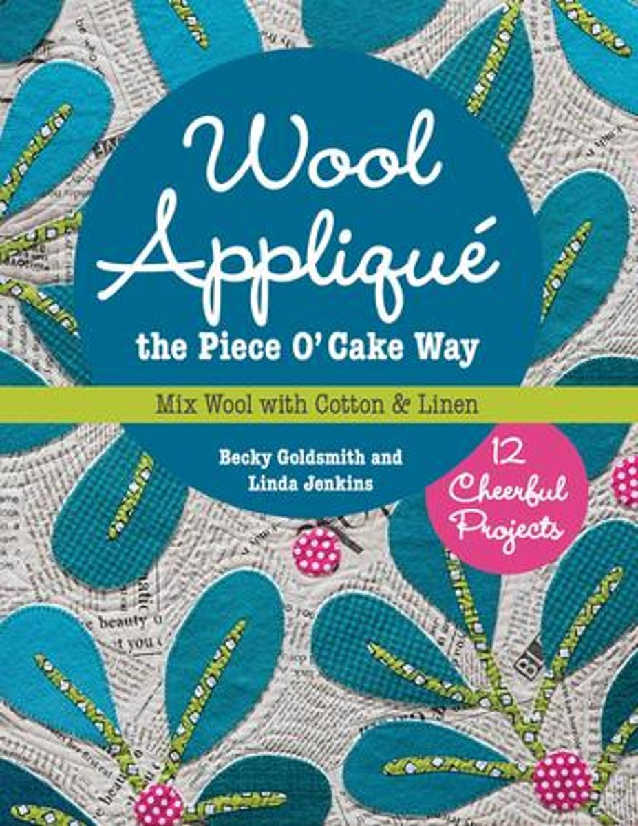 Wool Appliqué the Piece O' Cake Way