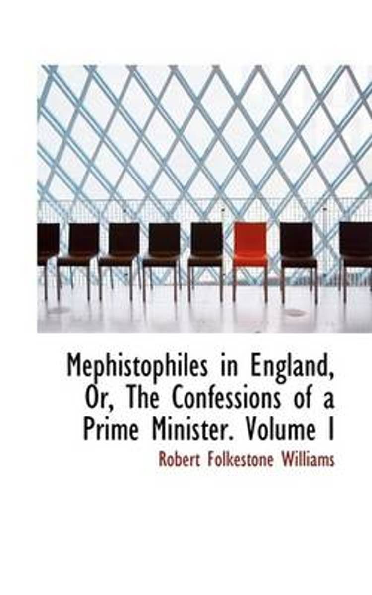 Mephistophiles in England, Or, the Confessions of a Prime Minister. Volume I