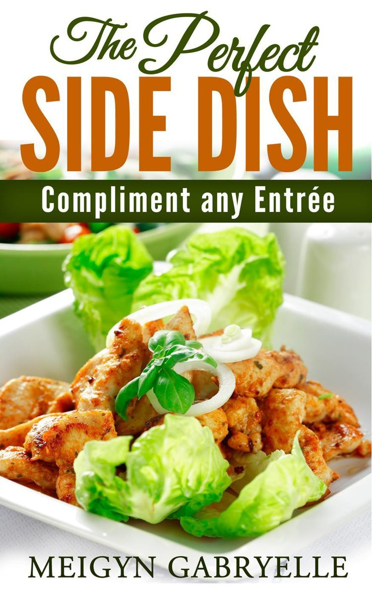 The Perfect SIDE DISH: to Compliment any Entree!