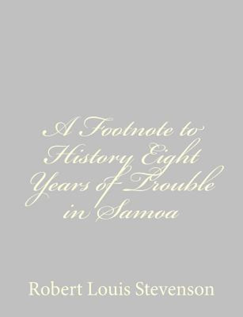 A Footnote to History Eight Years of Trouble in Samoa