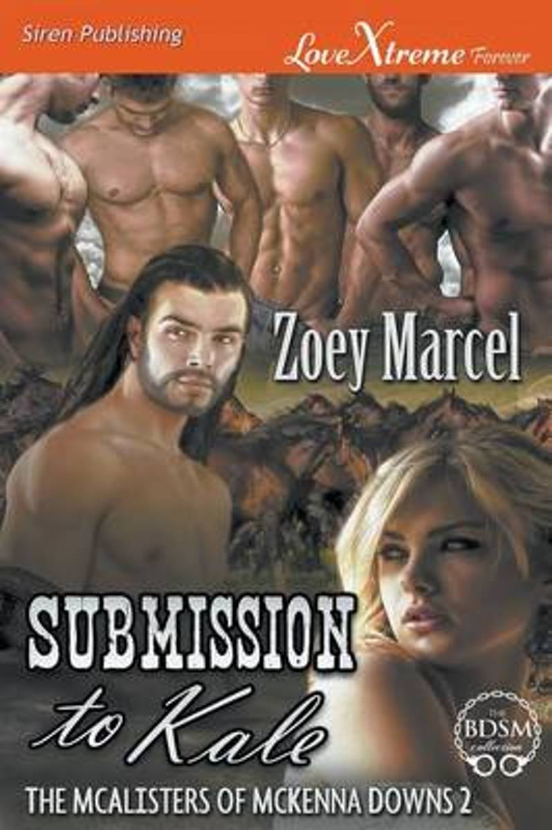 Submission to Kale [The McAlisters of McKenna Downs 2] (Siren Publishing Lovextreme Forever)