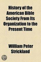 History Of The American Bible Society From Its Organization To The Present Time