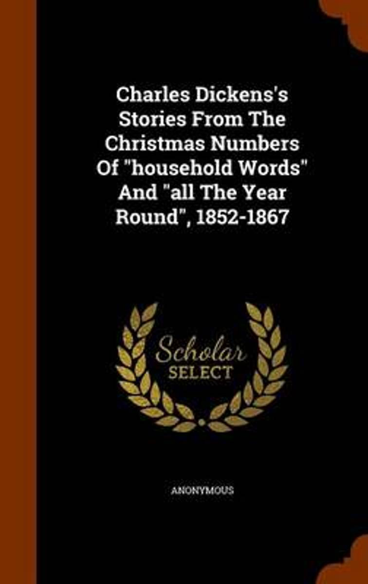 Charles Dickens's Stories from the Christmas Numbers of Household Words and All the Year Round, 1852-1867