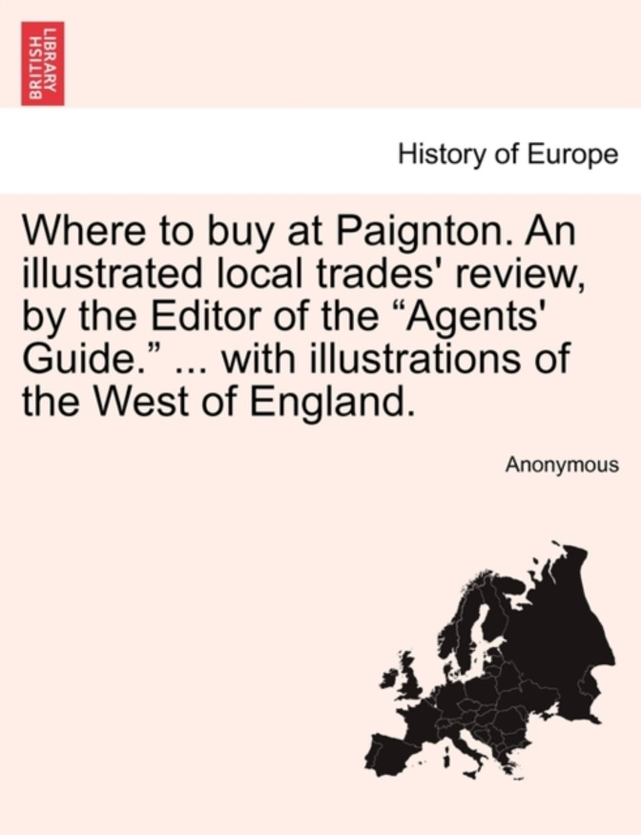 Where to Buy at Paignton. an Illustrated Local Trades' Review, by the Editor of the Agents' Guide. ... with Illustrations of the West of England.
