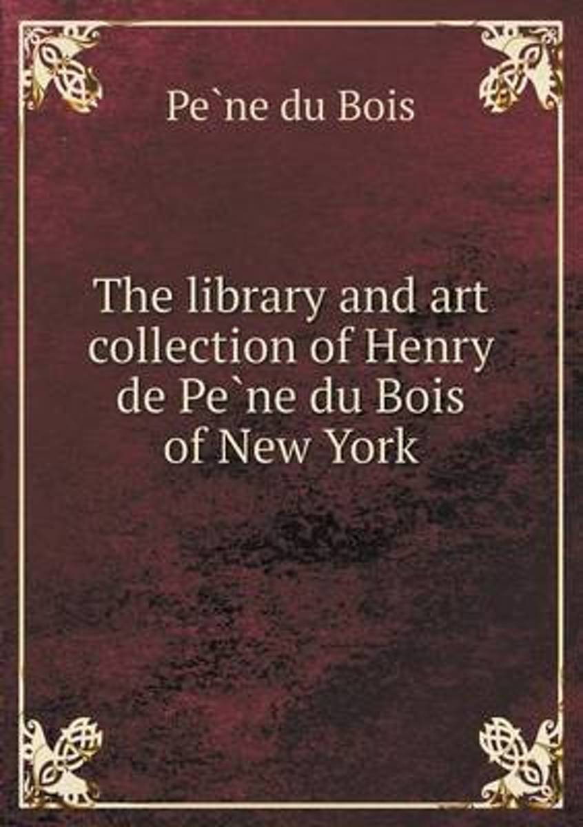 The Library and Art Collection of Henry de Pe Ne Du Bois of New York