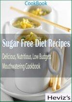 Sugar Free Diet Recipes: 101 Delicious, Nutritious, Low Budgets, Mouthwatering Cookbook Over 100 Recipes