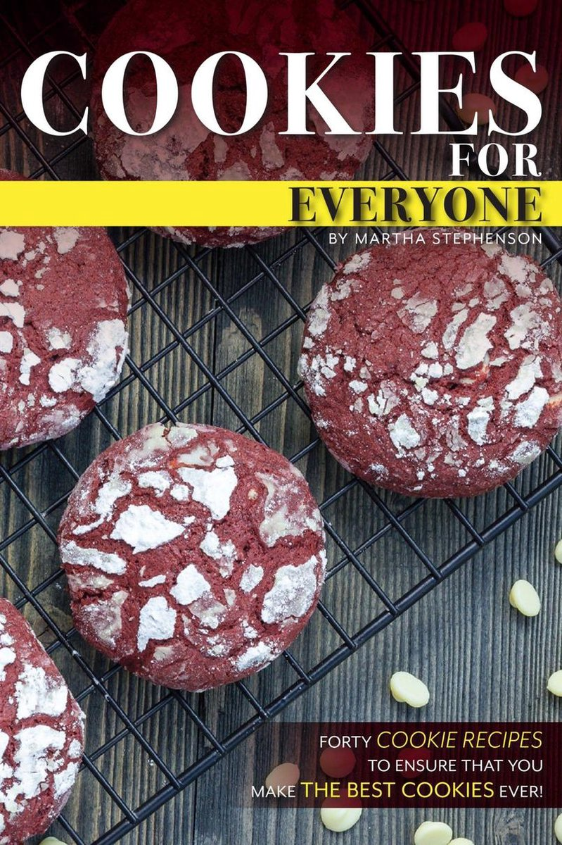 Cookies for Everyone: Forty Cookie Recipes to Ensure That You Make the Best Cookies Ever!