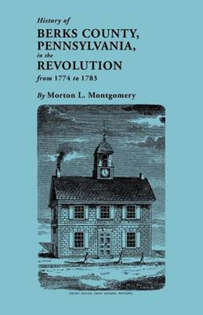 History of Berks County, Pennsylvania, in the Revolution, from 1774 to 1783
