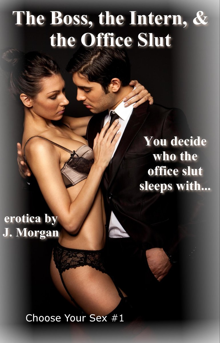 The Boss, the Intern, & the Office Slut (Choose Your Sex #1)