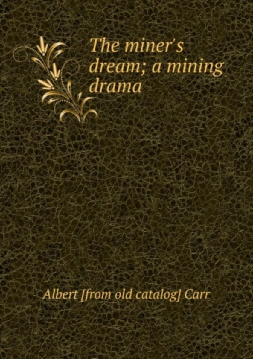 The Miner's Dream; a Mining Drama