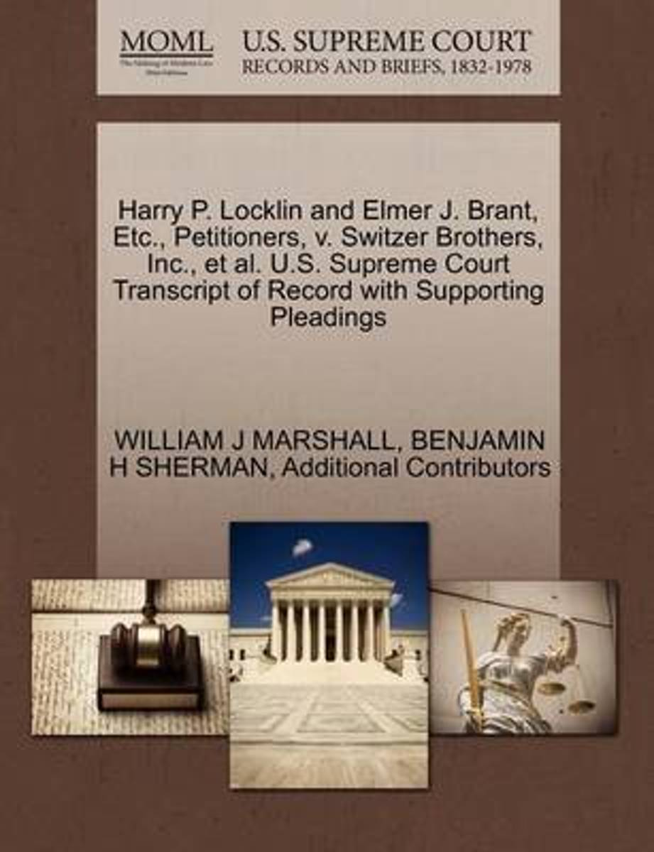 Harry P. Locklin and Elmer J. Brant, Etc., Petitioners, V. Switzer Brothers, Inc., et al. U.S. Supreme Court Transcript of Record with Supporting Pleadings