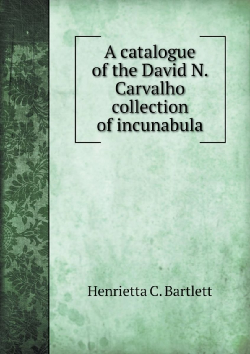 A Catalogue of the David N. Carvalho Collection of Incunabula