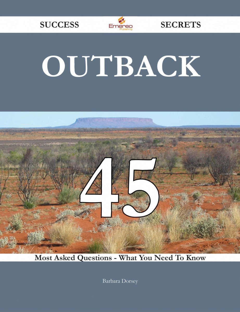 Outback 45 Success Secrets - 45 Most Asked Questions On Outback - What You Need To Know