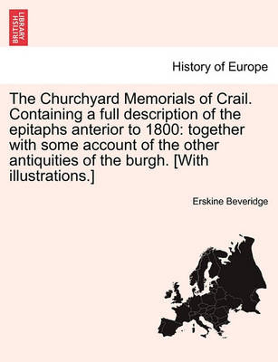 The Churchyard Memorials of Crail. Containing a Full Description of the Epitaphs Anterior to 1800