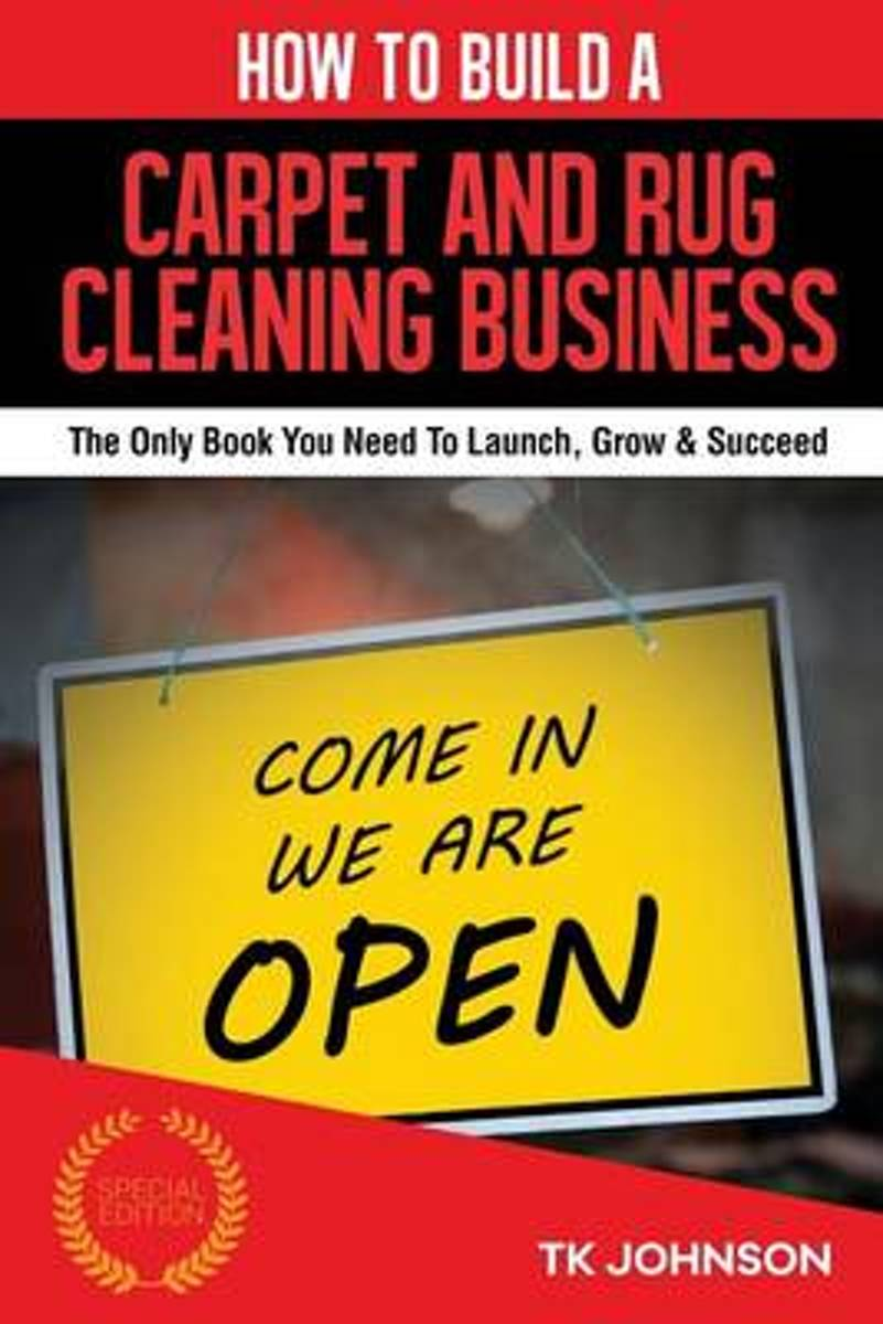 How to Build a Carpet and Rug Cleaning Business (Special Edition)