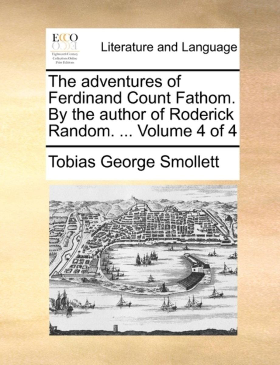 The Adventures of Ferdinand Count Fathom. by the Author of Roderick Random. ... Volume 4 of 4