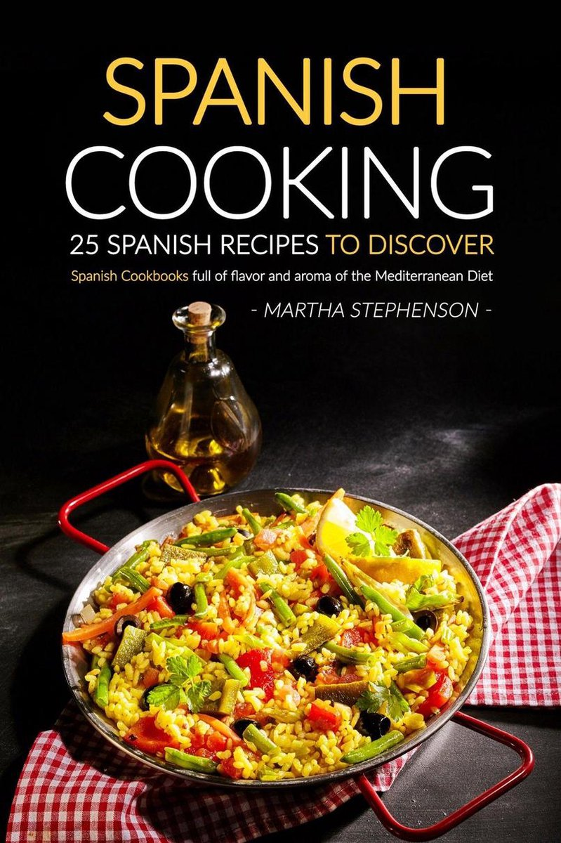 Spanish Cooking: 25 Spanish Recipes to Discover