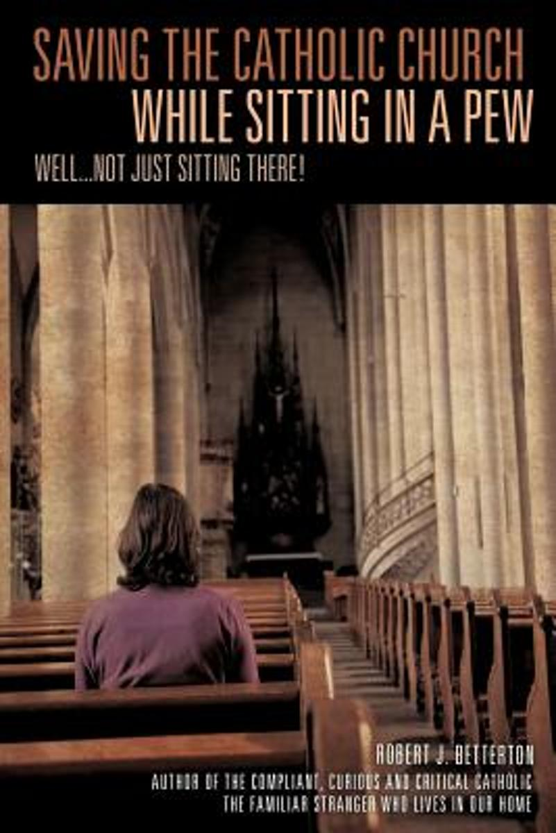 Saving the Catholic Church While Sitting in a Pew