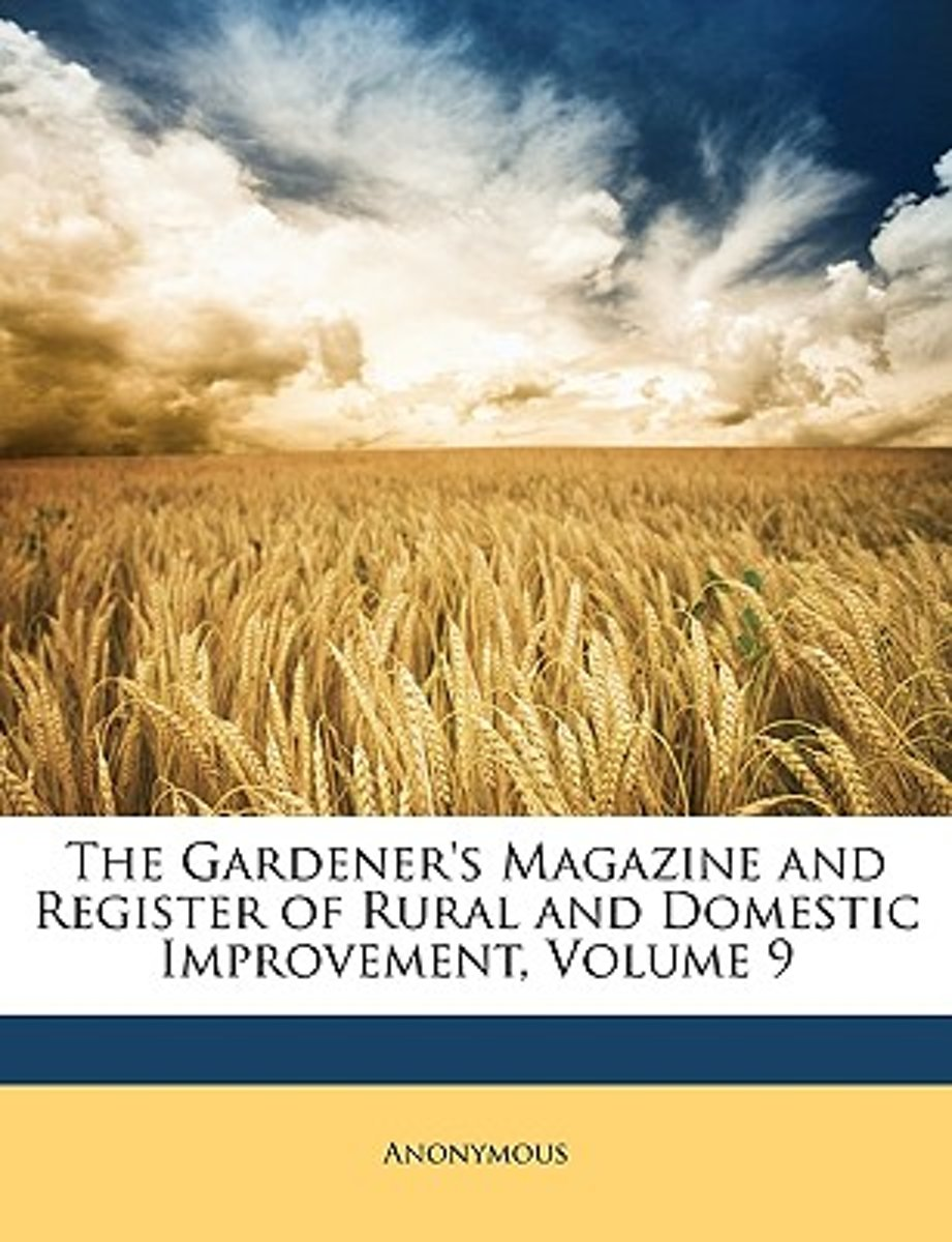 The Gardener's Magazine And Register Of Rural And Domestic Improvement, Volume 9