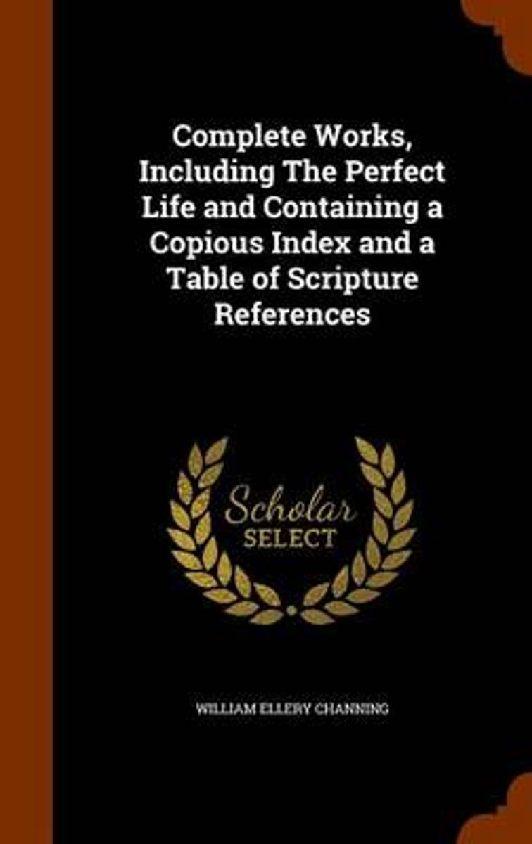 Complete Works, Including the Perfect Life and Containing a Copious Index and a Table of Scripture References