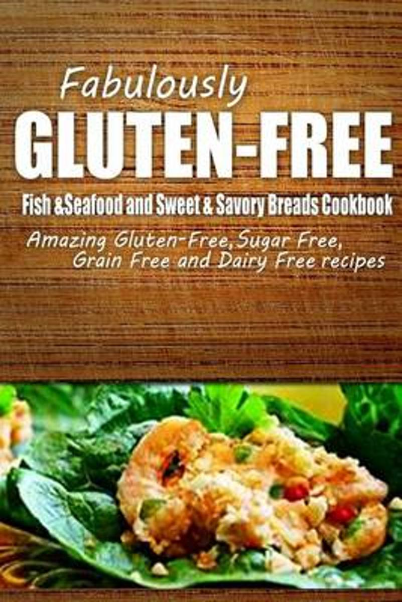 Fabulously Gluten-Free - Fish & Seafood and Sweet & Savory Breads Cookbook