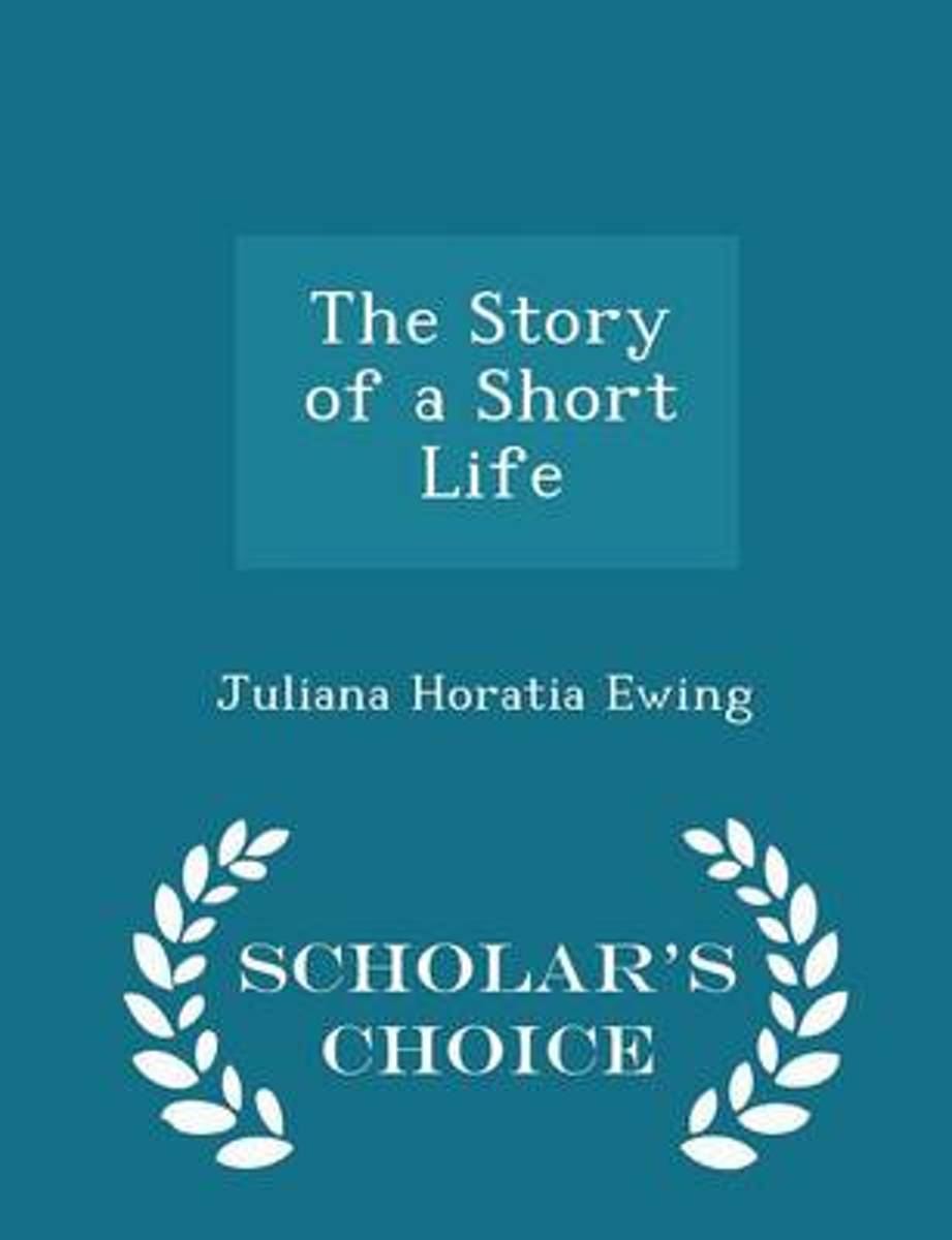 The Story of a Short Life - Scholar's Choice Edition