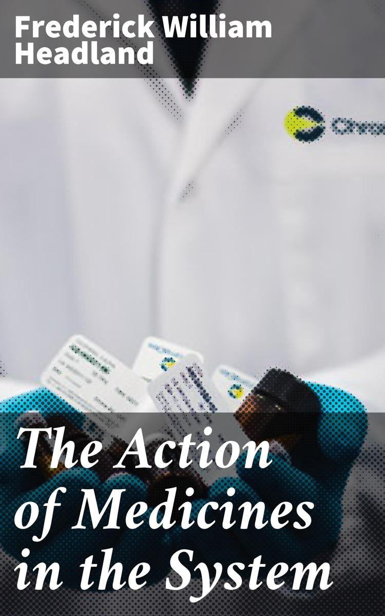 The Action of Medicines in the System