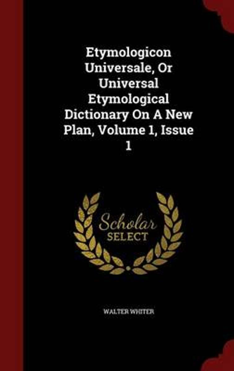 Etymologicon Universale, or Universal Etymological Dictionary on a New Plan, Volume 1, Issue 1