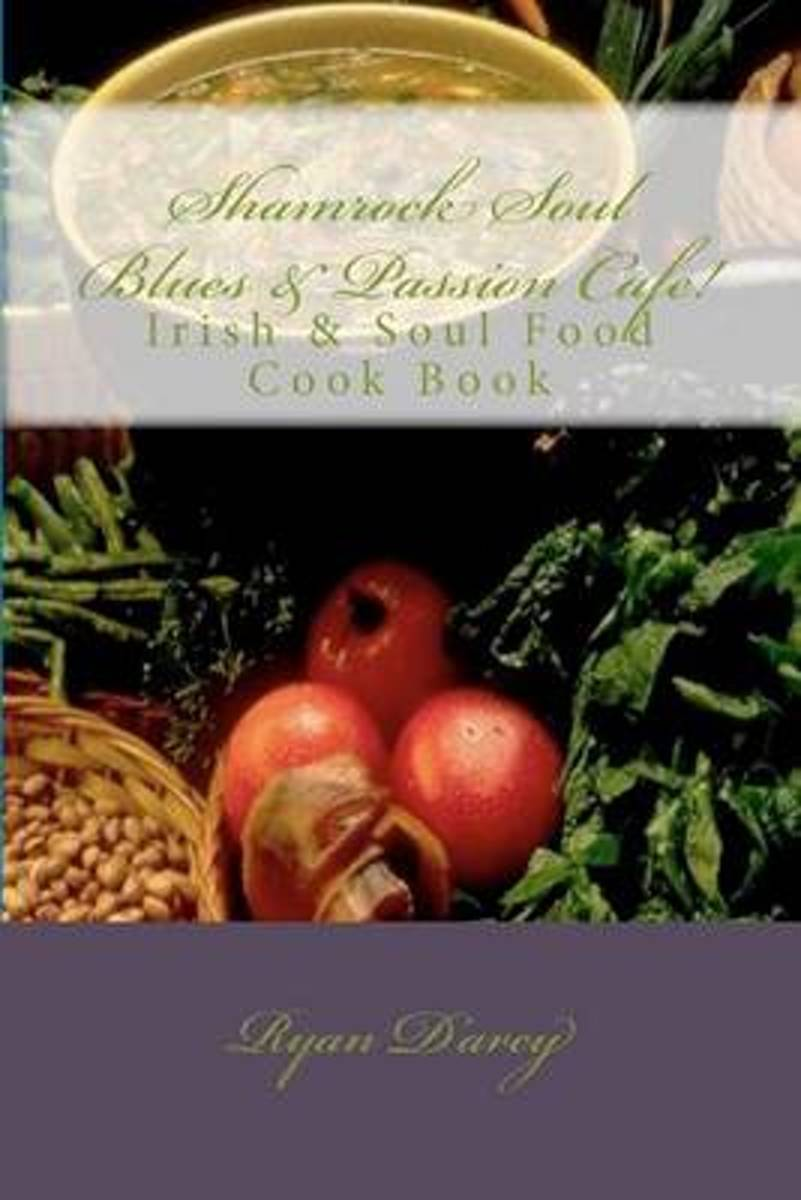 Shamrock Soul Blues and Passion Cafe Irish & Soul Food Cook Book