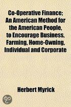 Co-Operative Finance; An American Method For The American People, To Encourage Business, Farming, Home-Owning, Individual And Corporate