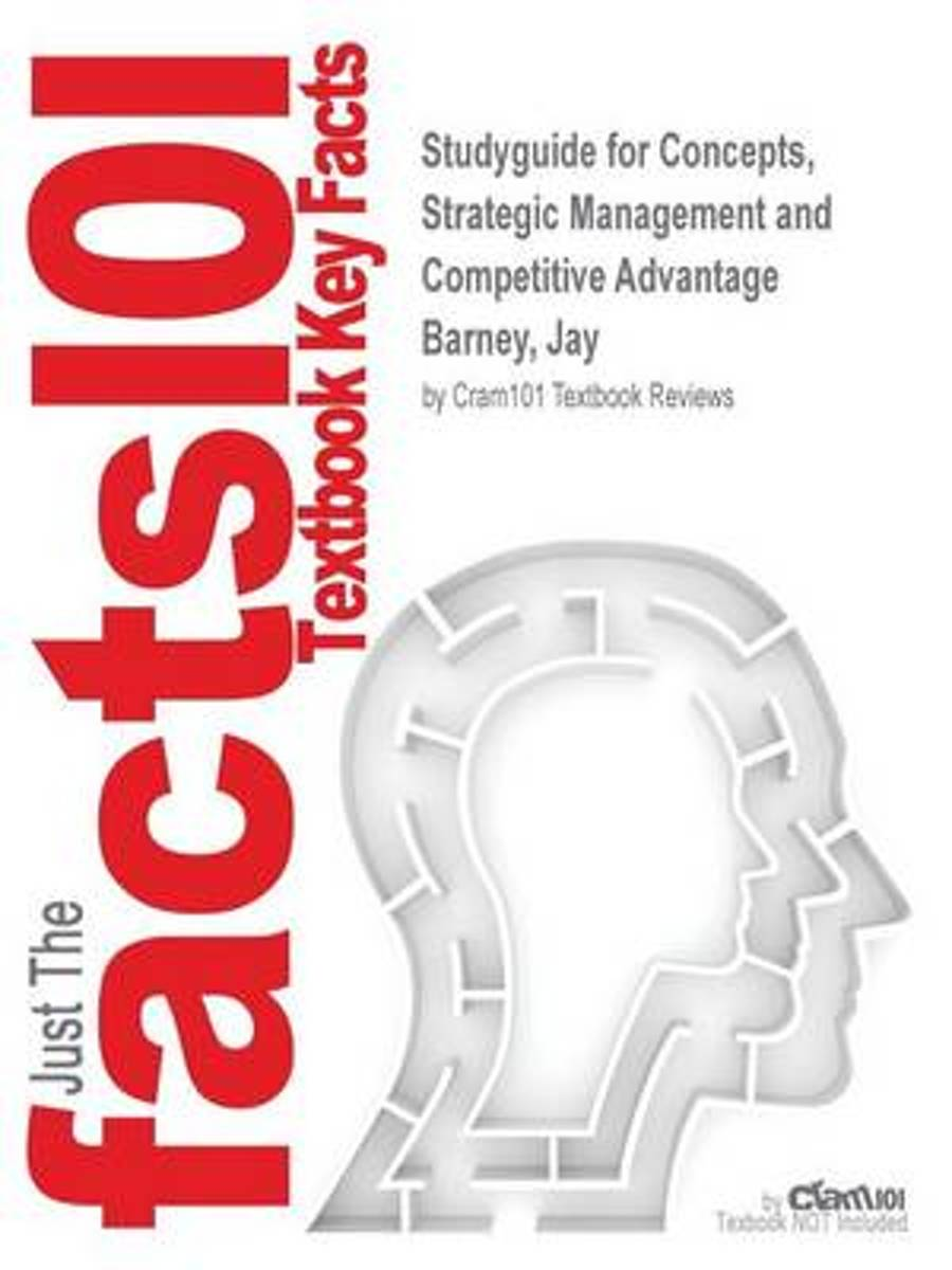 Studyguide for Concepts, Strategic Management and Competitive Advantage by Barney, Jay, ISBN 9780133129304