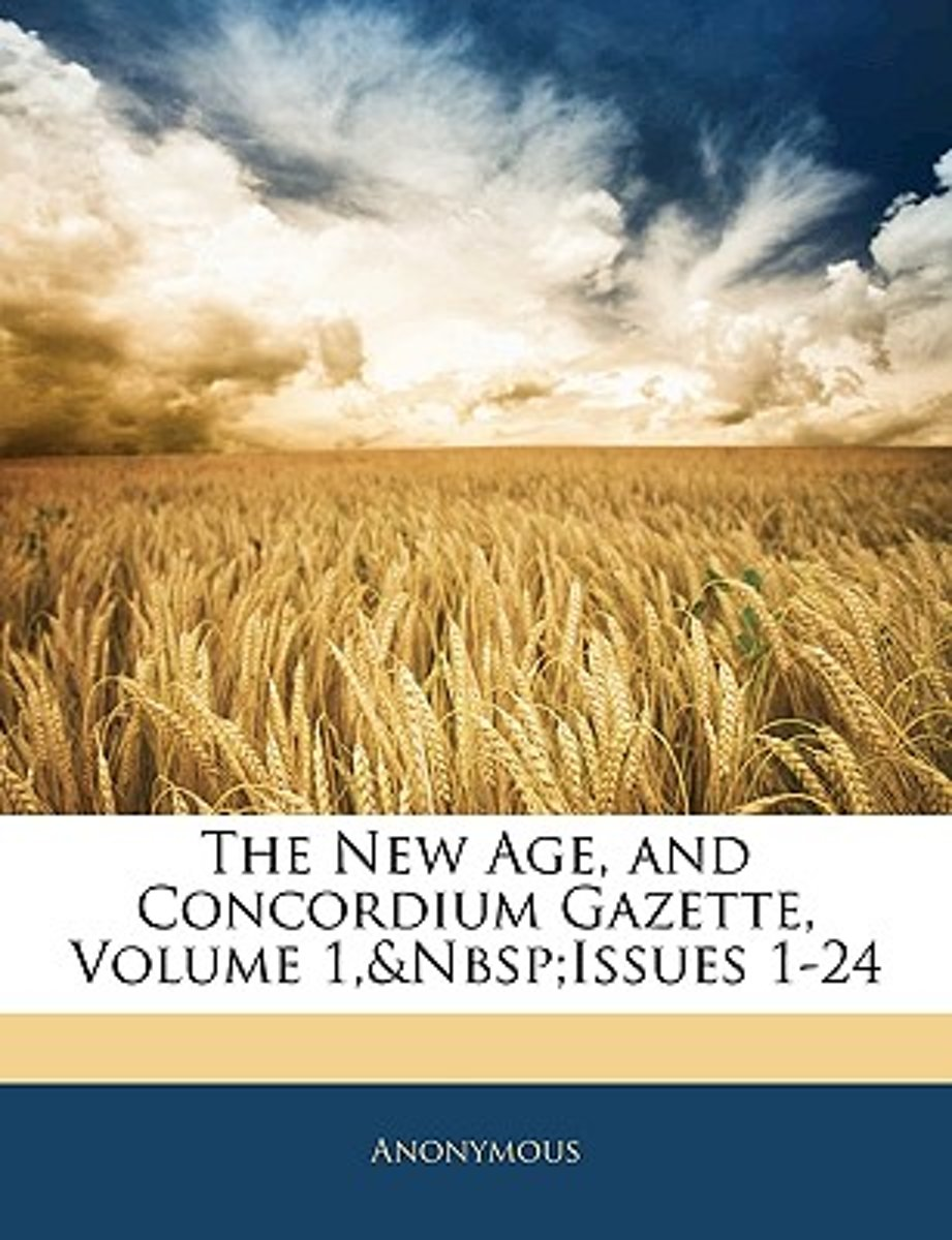 The New Age, and Concordium Gazette, Volume 1, Issues 1-24