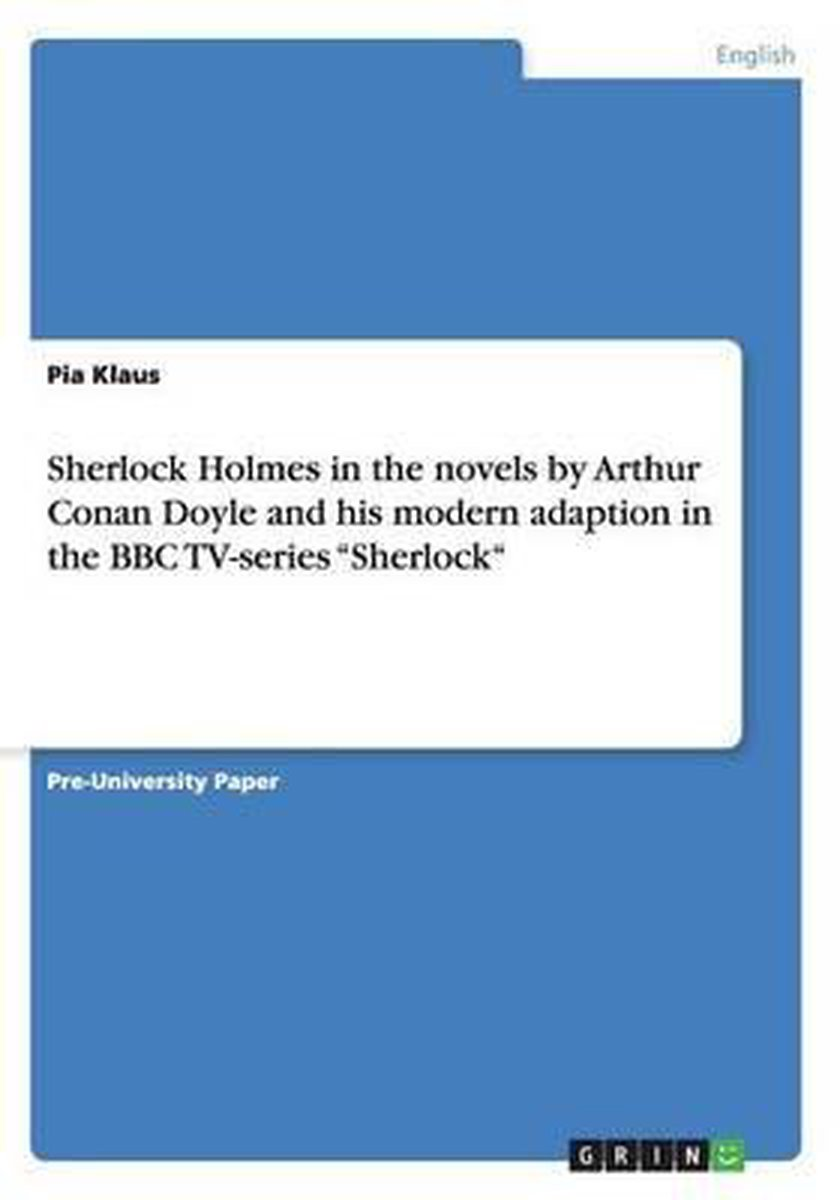 Sherlock Holmes in the novels by Arthur Conan Doyle and his modern adaption in the BBC TV-series ''Sherlock''