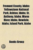 Fremont County, Idaho: Yellowstone National Park, Ashton, Idaho, St. Anthony, Idaho, Warm River, Idaho, Newdale, Idaho, Island Park, Idaho