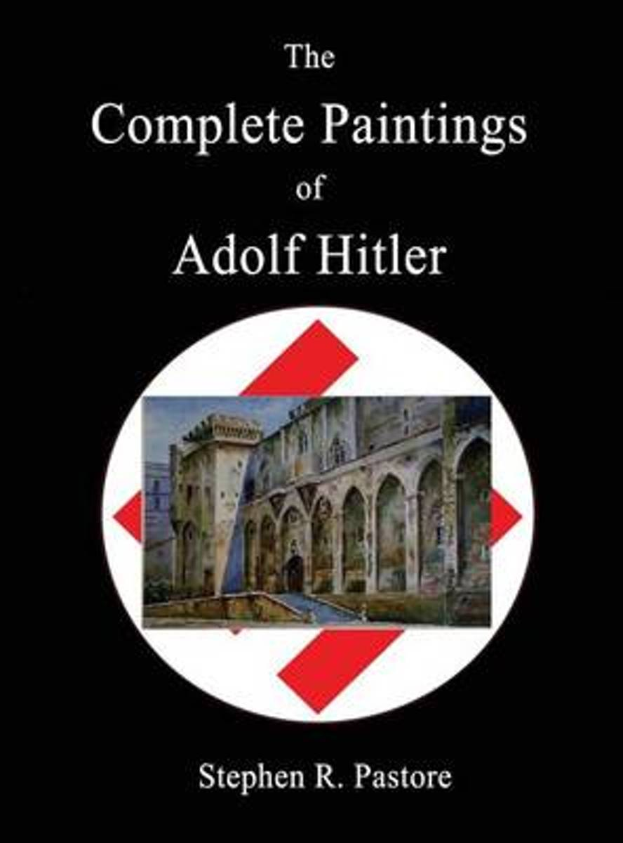 The Complete Paintings of Adolf Hitler