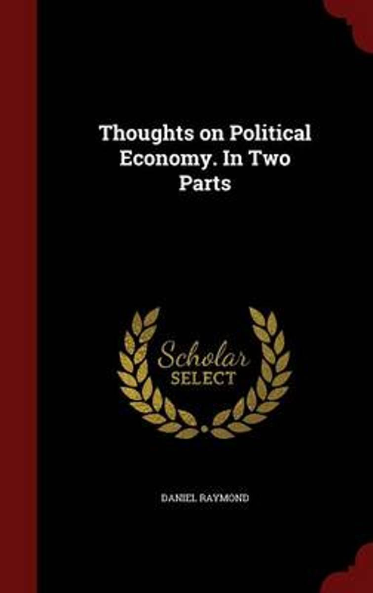 Thoughts on Political Economy. in Two Parts