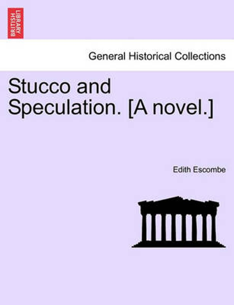 Stucco and Speculation. [A Novel.]