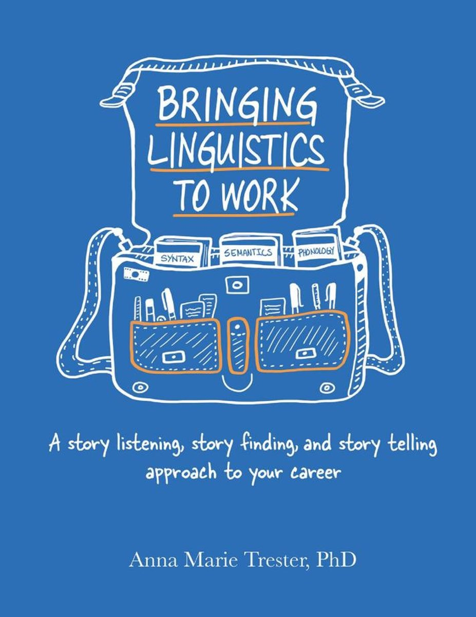 Bringing Linguistics to Work: A Story Listening, Story Finding, and Story Telling Approach to Your Career