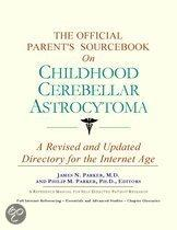 The Official Parent's Sourcebook on Childhood Cerebellar Astrocytoma