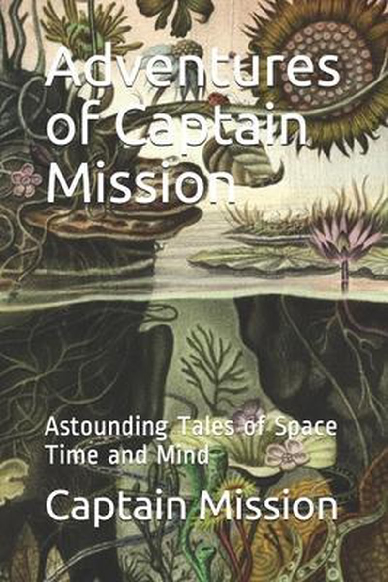 Adventures of Captain Mission: Astounding Tales of Space Time and Mind