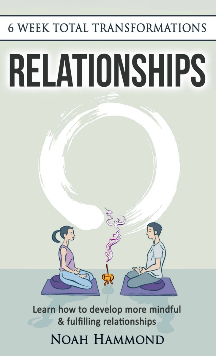 Relationships: Learn How to Develop More Mindful & Fulfilling Relationships