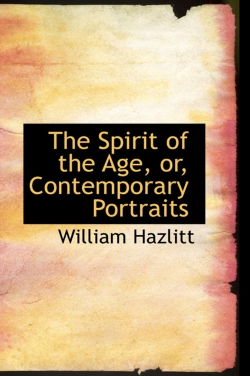 The Spirit of the Age, Or, Contemporary Portraits