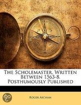 The Scholemaster. Written Between 1563-8. Posthumously Published