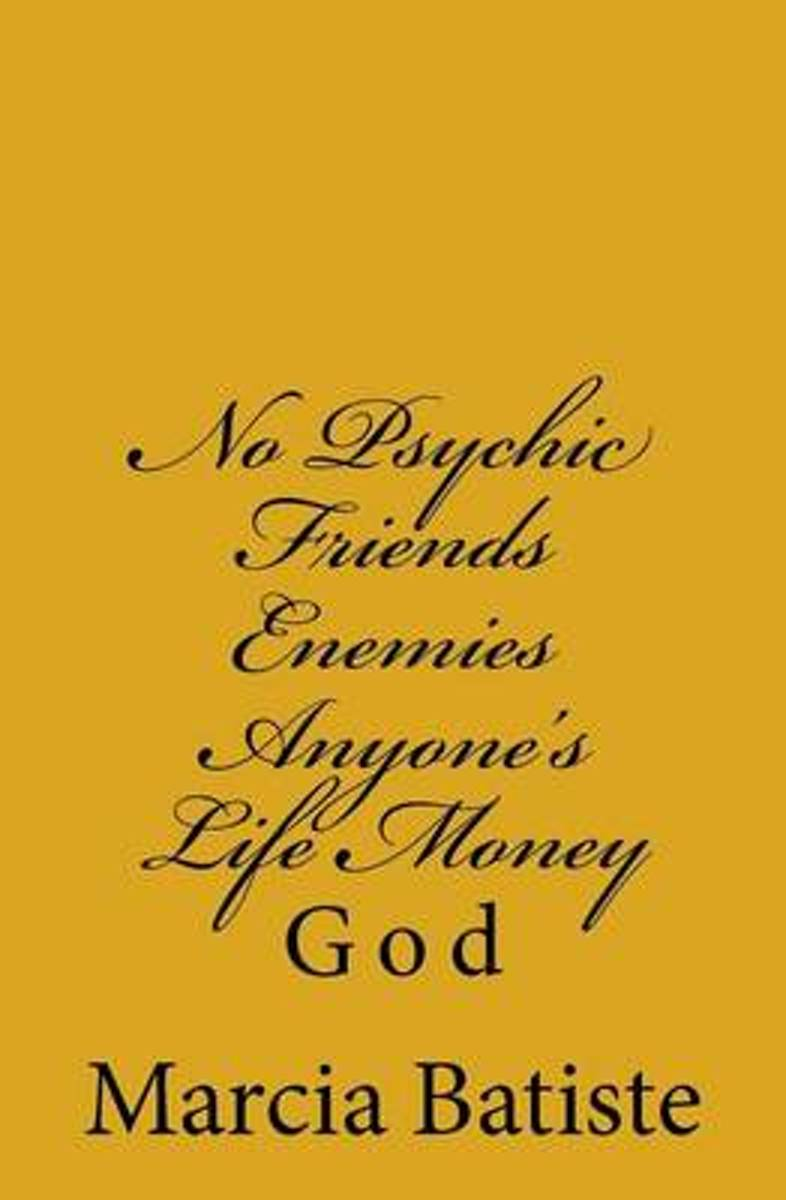 No Psychic Friends Enemies Anyone's Life Money