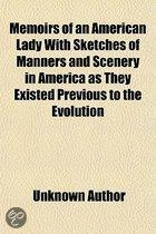 Memoirs Of An American Lady With Sketches Of Manners And Scenery In America As They Existed Previous To The Evolution