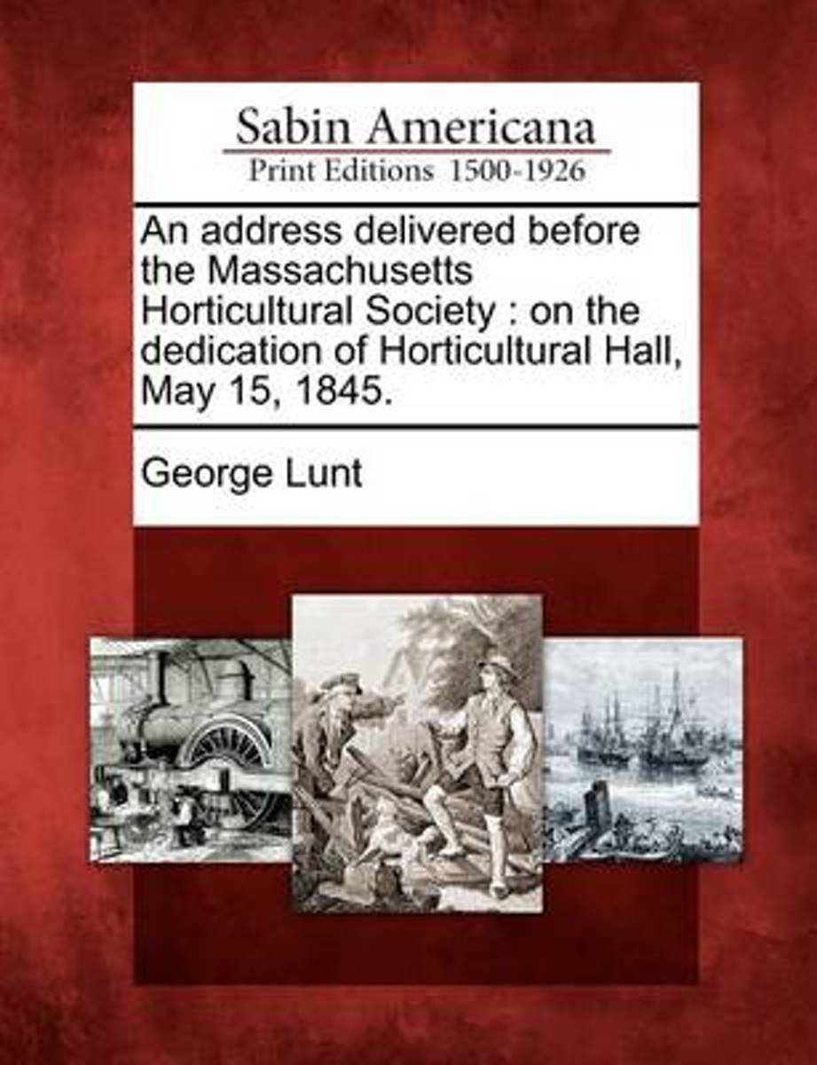 An Address Delivered Before the Massachusetts Horticultural Society