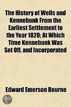 The History Of Wells And Kennebunk From The Earliest Settlement To The Year 1820; At Which Time Kennebunk Was Set Off, And Incorporated