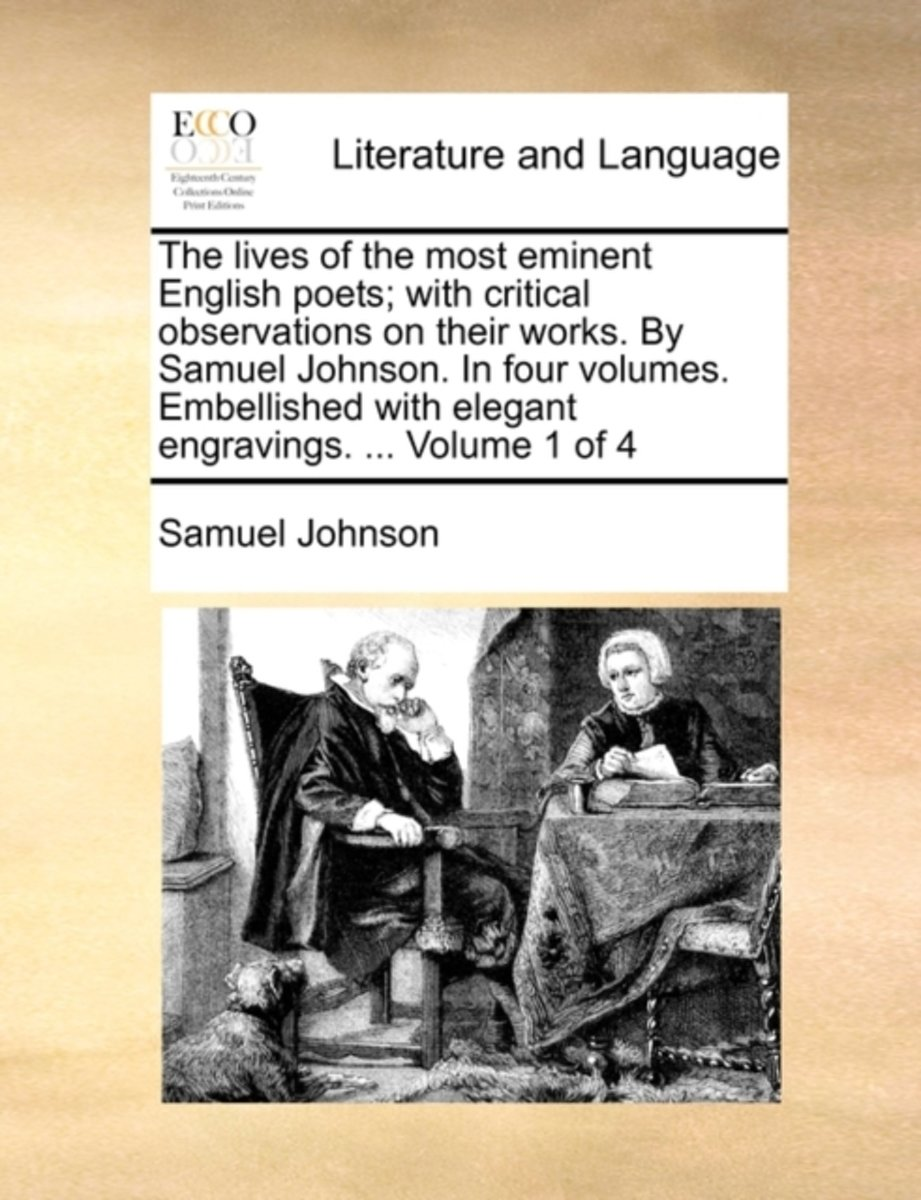 The Lives of the Most Eminent English Poets; With Critical Observations on Their Works; By Samuel Johnson. in Four Volumes. Embellished with Elegant Engravings. ... Volume 1 of 4
