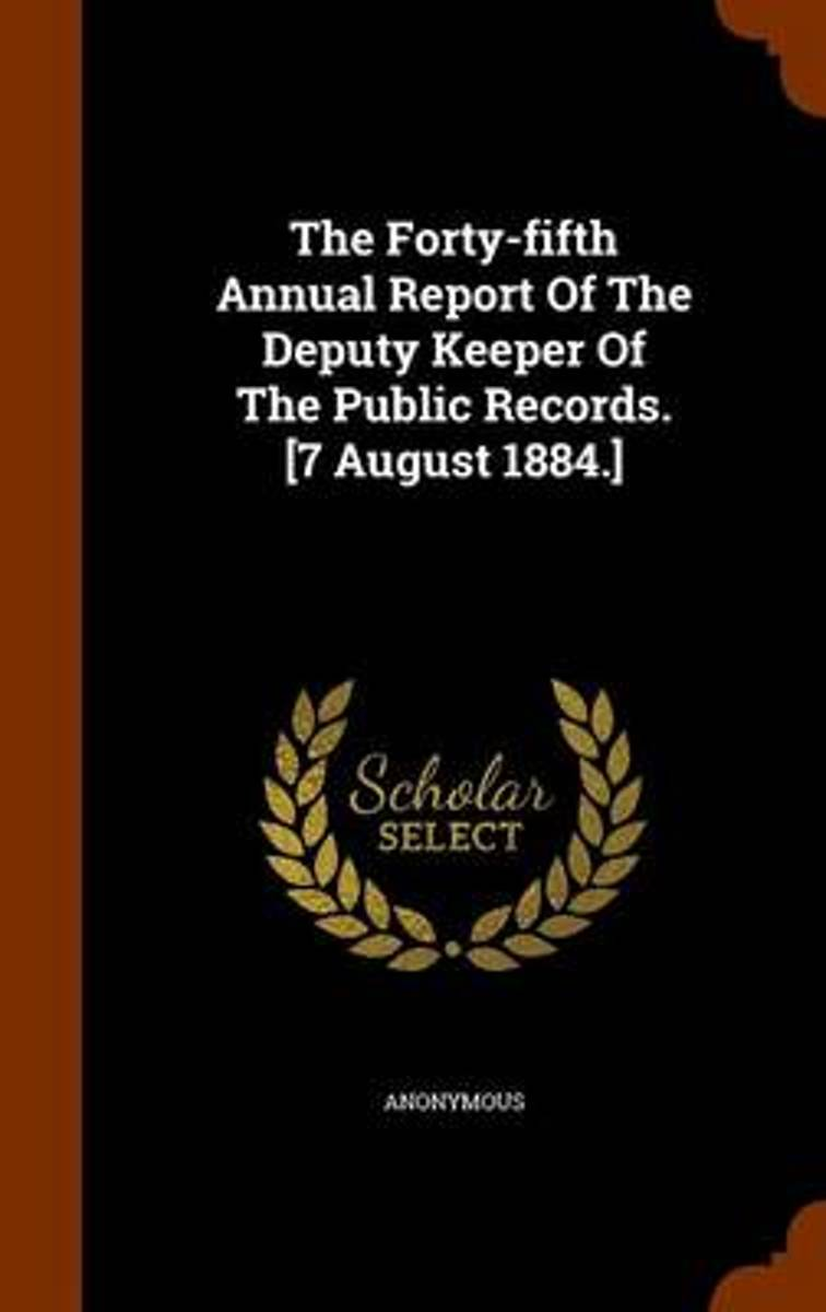 The Forty-Fifth Annual Report of the Deputy Keeper of the Public Records. [7 August 1884.]